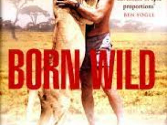 Born Wild: The Extraordinary Story of One Man's Passion for Africa