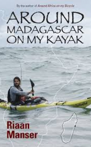 Around Madagascar on My Kayak, by Riaan Manser