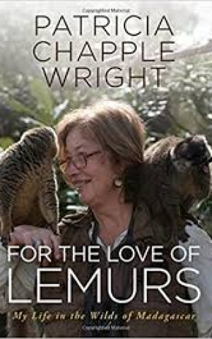 For the Love of Lemurs: My Life in the Wilds of Madagascar, by Patricia Wright