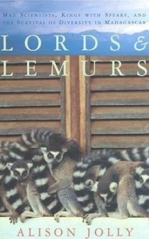 Lords and Lemurs: Mad Scientists, Kings With Spears, and the Survival of Diversity in Madagascar, by Alison Jolly