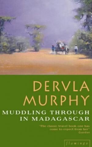 Muddling through in Madagascar, by Dervla Murphy