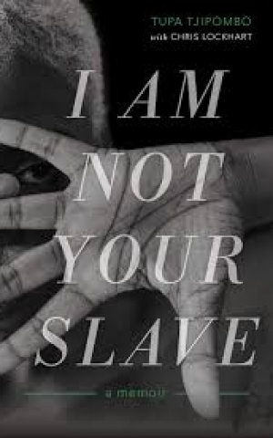 I am not your Slave: A Memoir, by Tupa Tjipombo