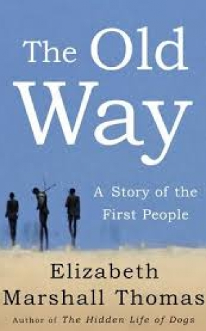 The Old Way: A Story of the First People, by Elizabeth Marshall Thomas