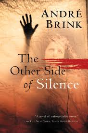 The Other Side of Silence, by André Brink