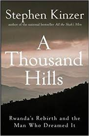 A Thousand Hills: Rwanda's Rebirth and the Man Who Dreamed It, by Stephen Kinzer