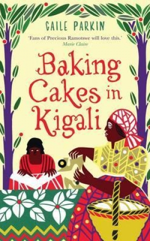 Baking Cakes in Kigali, by Gaile Parkin