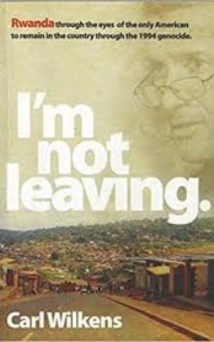 I'm not leaving, by Carl Wilkens