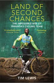 Land of Second Chances: The Impossible Rise of Rwanda's Cycling Team, by Tim Lewis
