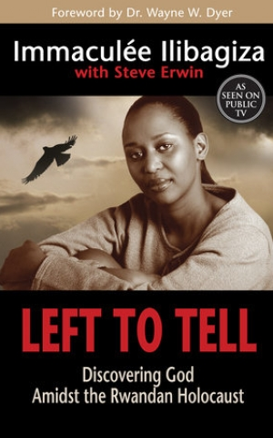 Left to Tell, by Immaculee Ilibagiza with Steve Erwin