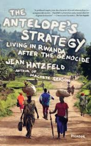 The Antelope's Strategy: Living in Rwanda After the Genocide, by Jean Hatzfeld