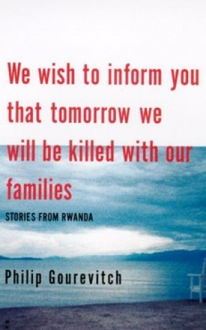 We wish to inform you that tomorrow we will be killed with our familes, by Philip Gourevitch