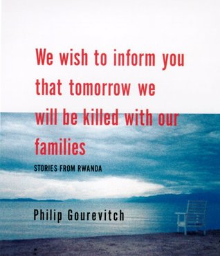 We wish to inform you that tomorrow we will be killed with our families, by Philip Gourevitch
