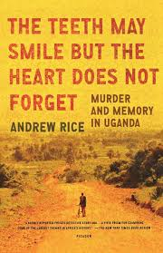 The Teeth May Smile But the Heart Does Not Forget, by Andrew Rice