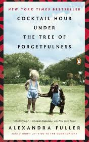 Cocktail Hour Under the Tree of Forgetfulness, by Alexandra Fuller