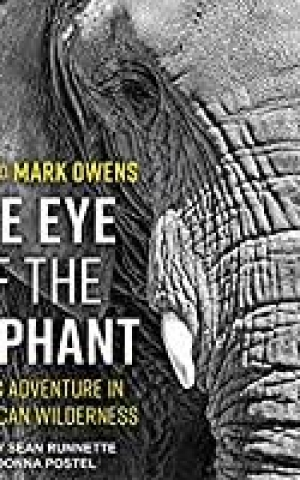 The Eye of The Elephant, by Mark and Delia Owens