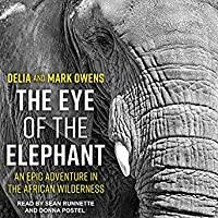 The Eye of The Elephant , by Mark and Delia Owens