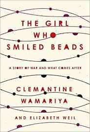 The Girl Who Smiled Beads: A Story of War and What Comes After, by Clemantine Wamariya