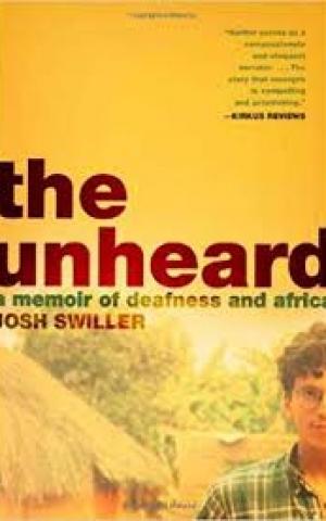 The Unheard: A Memoir of Deafness and Africa, by Josh Swiller