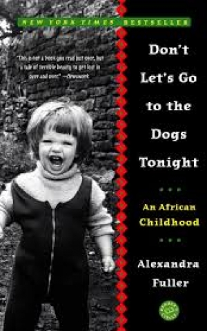 Don't Let's Go to the Dogs Tonight, by Alexandra Fuller