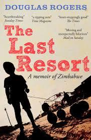 The Last Resort: A Memoir of Zimbabwe, by Douglas Rogers