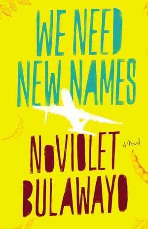 We Need New Names, by NoViolet Bulawayo
