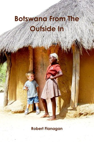 Botswana From The Outside In, by Robert Flanagan
