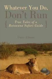 Whatever You Do, Don't Run: True Tales of a Botswana Safari Guide, by Peter Allison
