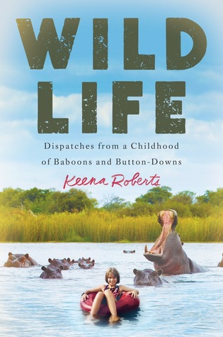 Wild Life: Dispatches from a Childhood of Baboons and Button Downs, by Keena Roberts